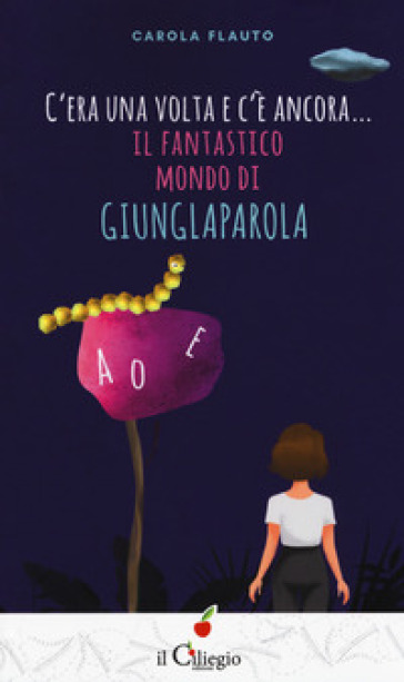 C'era una volta e c'è ancora... Il fantastico mondo di Giunglaparola - Carola Flauto | Thecosgala.com