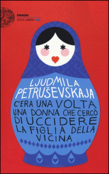 C'era una volta una donna che cercò di uccidere la figlia della vicina - Ljudmila Petrusevskaja | Kritjur.org