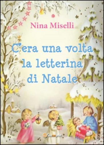 C'era una volta la letterina di Natale - Nina Miselli |