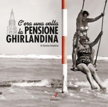 C'era una volta la pensione Ghirlandina - Teresa Anselma | Rochesterscifianimecon.com