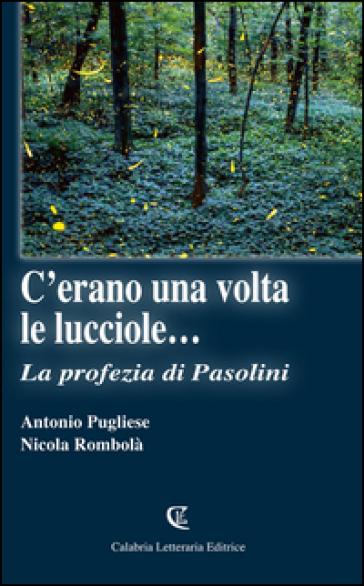 C'erano una volta le lucciole... La profezia di Pasolini - Antonio Pugliese |