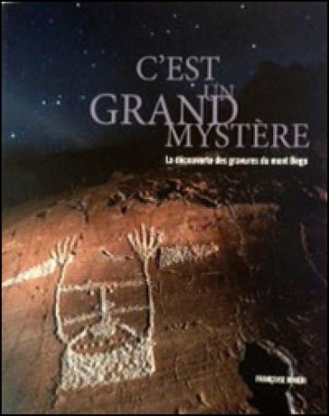 C'est un grand mystère. La découverte des gravures du mont Bego - Françoise Rinieri | Rochesterscifianimecon.com