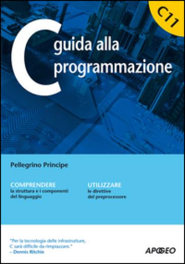 C guida alla programmazione - Pellegrino Principe |