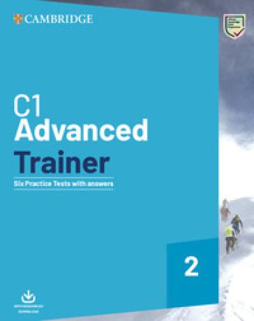 C1 advanced trainer. Six practice tests with answers. Per le Scuole superiori. Con File audio per il download. 2. - Felicity O'Dell | Kritjur.org