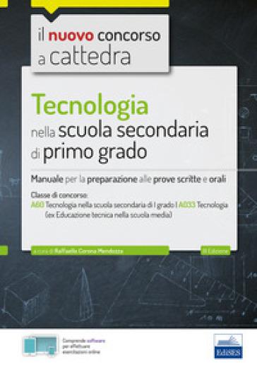 CC 4/17 Tecnologia nella scuola secondaria di I grado. Manuale per la preparazione alle prove scritte e orali per la classe A60 (A033). Con software di simulazione - R. Corona Mendozza |