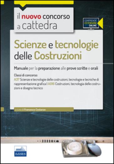 CC 4/54 Scienze e tecnologie delle costruzioni. Manuale per la preparazione alle prove scritte e orali. Classi di concorso A37 A016. Con espansione online - F. Costanzo |