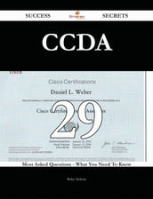 CCDA 29 Success Secrets - 29 Most Asked Questions On CCDA - What You Need To Know