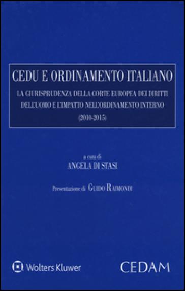 CEDU e ordinamento italiano. La giurisprudenza della corte europea dei diritti dell'uomo e l'impatto nell'ordinamento interno (2010-2015) - A. Di Stasi | Rochesterscifianimecon.com