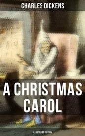 A CHRISTMAS CAROL (Illustrated Edition)
