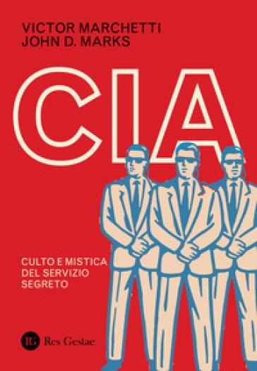 CIA. Culto e mistica del servizio segreto - Victor Marchetti |
