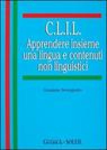 C.L.I.L. Apprendere insieme una lingua e contenuti non linguistici - Graziano Serragiotto | Rochesterscifianimecon.com