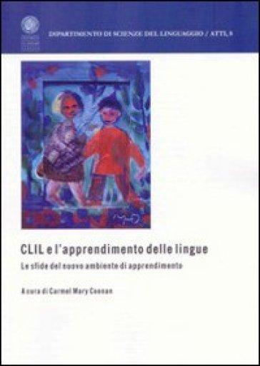 CLIL e l'apprendimento delle lingue. Le sfide del nuovo ambiente di apprendimento. Ediz. multilingue - C. M. Coonan |