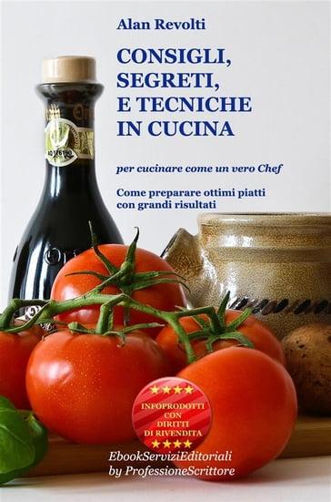 CONSIGLI, SEGRETI e TECNICHE IN CUCINA - Per cucinare come un vero ...