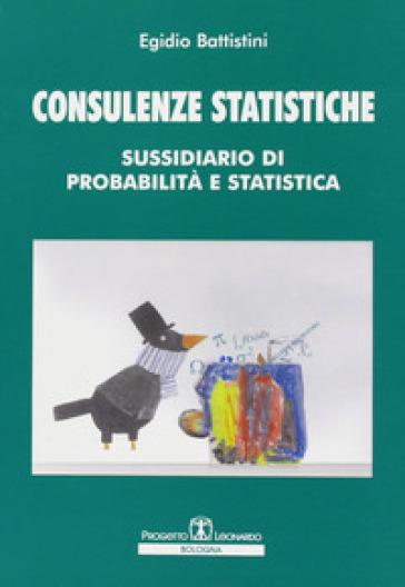 COnsulenze statistiche. Sussidiario di probabilità statistica - Egidio Battistini | Thecosgala.com