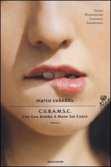 C.U.B.A.M.S.C. Con Una Bomba A Mano Sul Cuore - Marco Cubeddu |