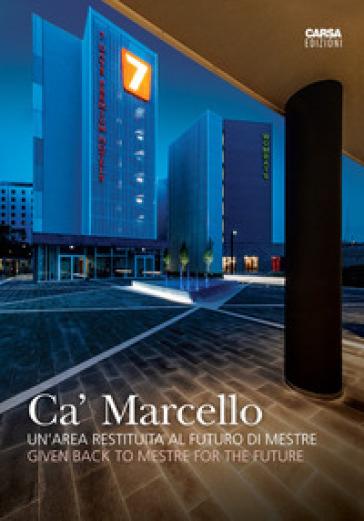 Ca' Marcello. Un'area restituita al futuro di Mestre. Ediz. italiana e inglese - S. Tanner | Rochesterscifianimecon.com