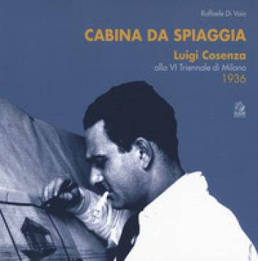 Cabina da spiaggia. Luigi Cosenza alla VI Triennale di Milano 1936 - Raffaele Di Vaio | Ericsfund.org