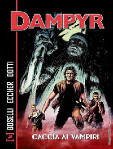Caccia ai vampiri. Dampyr - Mauro Boselli |