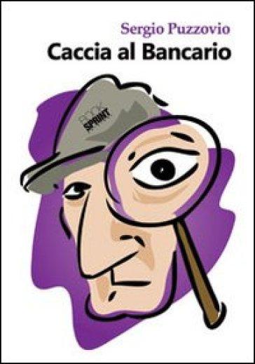 Caccia al bancario - Sergio Puzzovio |