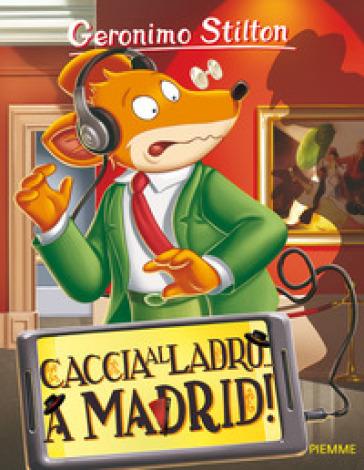 Caccia al ladro... a Madrid! - Geronimo Stilton |