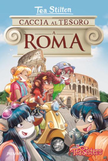 Caccia al tesoro a Roma - Tea Stilton |