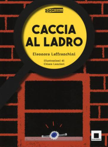 Caccia al ladro. Ediz. ad alta leggibilità - Eleonora Laffranchini pdf epub