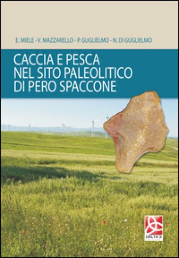 Caccia e pesca nel sito paleolitico di Pero Spaccone - E. Miele |