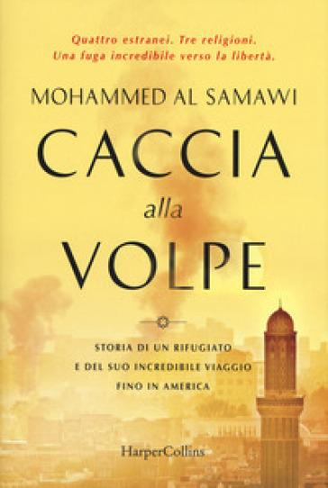 Caccia alla volpe. Storia di un rifugiato e del suo incredibile viaggio fino in America - Mohammed Al Samawi  
