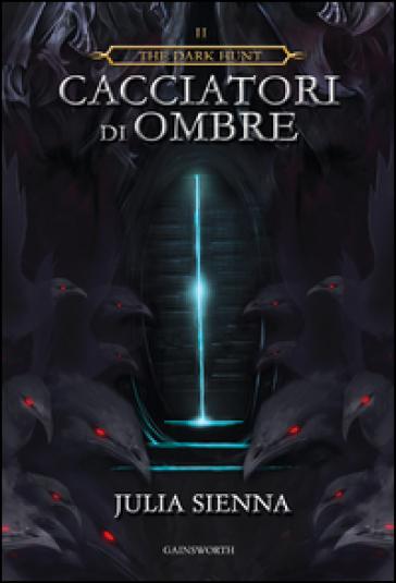 Cacciatori di ombre. The dark hunt. 2. - Julia Sienna  