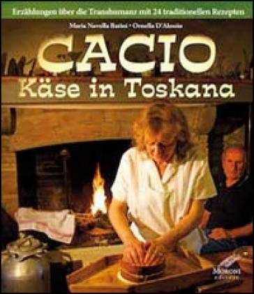 Cacio Kase in Toskana. Erzahlungen ber die Transhumanz mit 24 traditionellen Rezepten - M. Novella Batini | Rochesterscifianimecon.com