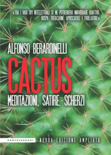 Cactus. Meditazioni, satire, scherzi - Alfonso Berardinelli | Kritjur.org