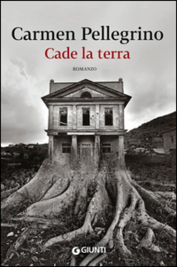 Cade la terra - Carmen Pellegrino | Kritjur.org