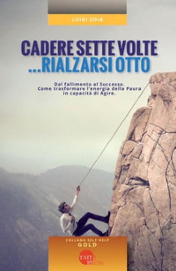 Cadere sette volte... rialzarsi otto - Luigi Zoia | Ericsfund.org