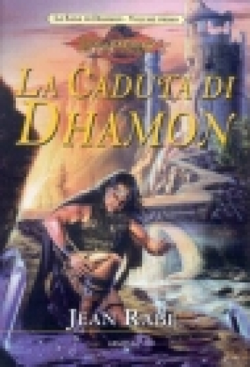 Caduta di Dhamon. La saga di Dhamon. DragonLance (La)