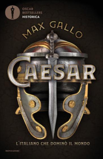 Caesar. L'italiano che dominò il mondo - Max Gallo |