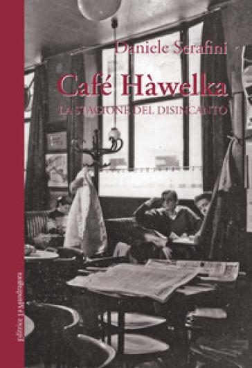 Café Hàwelka. La stagione del disincanto - Daniele Serafini  