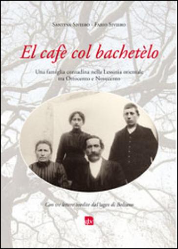 Cafè col bachetèlo. Una famiglia contadina nella Lessinia orientale tra Ottocento e Novecento. Con tre lettere inedite dal lager di Bolzano (El) - Santina Siviero |