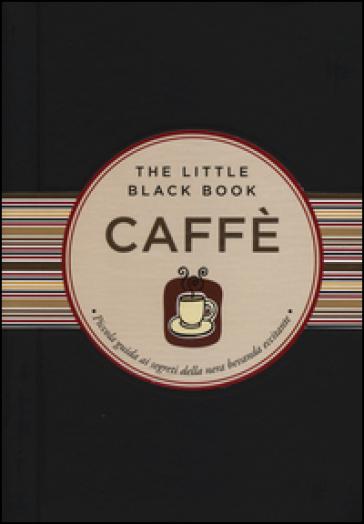 Caffè. Piccola guida ai segreti della nera bevanda eccitante - Karen Berman | Ericsfund.org