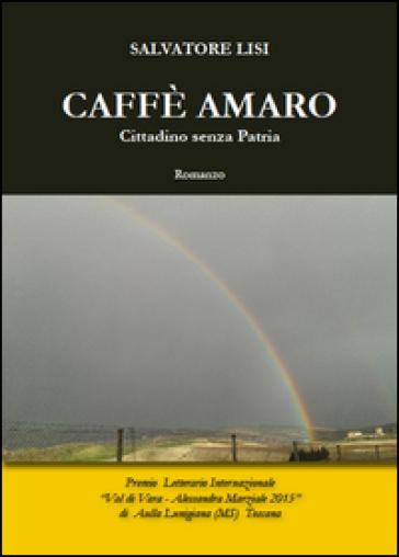 Caffè amaro. Cittadino senza patria - Salvatore Lisi   Kritjur.org