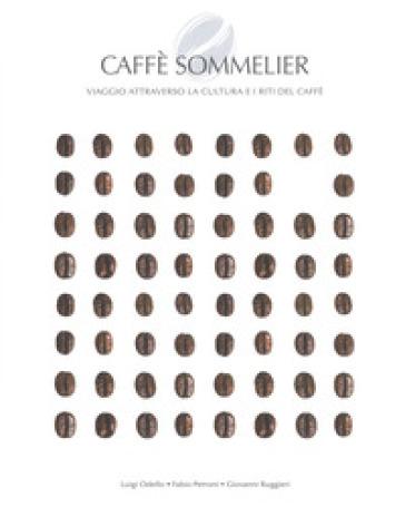 Caffé sommelier. Viaggio attraverso la cultura e i riti del caffè. Ediz. a colori - Luigi Odelli | Thecosgala.com