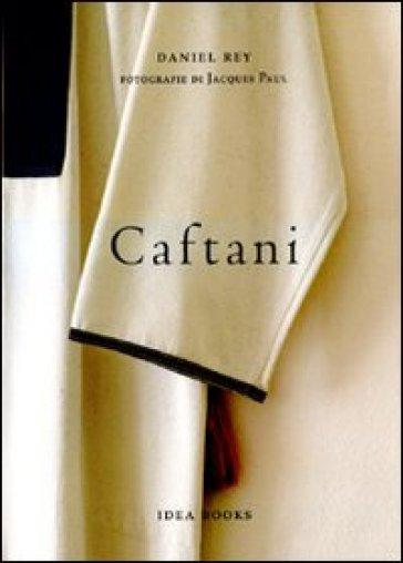 Caftani. Ediz. italiana, francese e inglese - Daniel Rey |