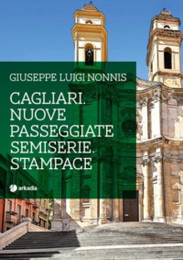 Cagliari. Nuove passeggiate semiserie. Stampace - Giuseppe Luigi Nonnis | Kritjur.org