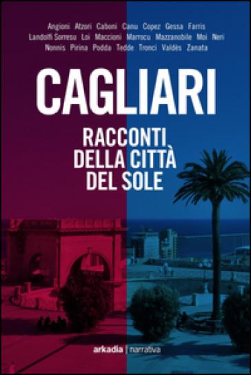 Cagliari. Racconti della città del sole
