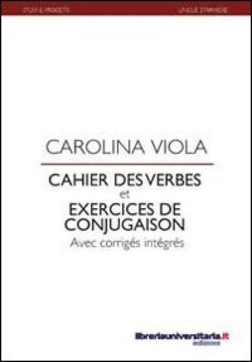 Cahier des verbes et exercices de conjugaison - Carolina Viola  
