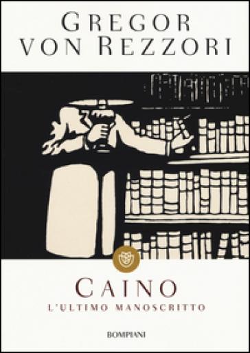 Caino. L'ultimo manoscritto - Gregor Von Rezzori | Kritjur.org