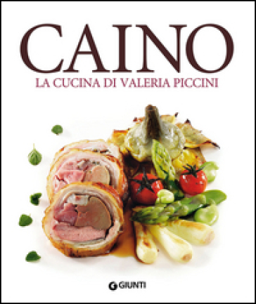 Caino. La cucina di Valeria Piccini - Valeria Piccini |