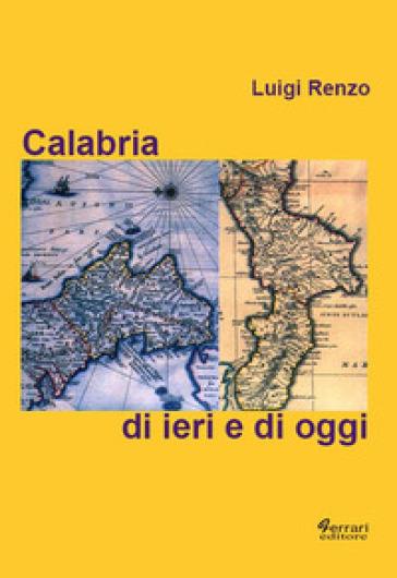 Calabria di ieri e di oggi - Luigi Renzo |