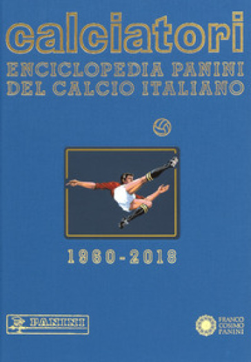Calciatori. Enciclopedia Panini del calcio italiano. Ediz. a colori. 17: 2016-2018
