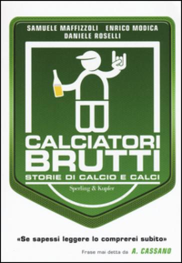 Calciatori brutti. Storie di calcio e calci - Samuele Maffizzoli | Thecosgala.com