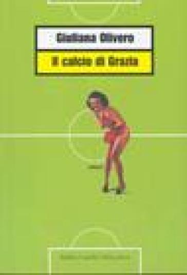 Calcio di Grazia (Il) - Giuliana Olivero | Kritjur.org